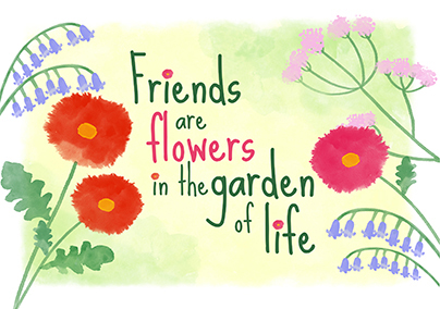Friends Are Flowers In The Garden Of Life Greeting Card