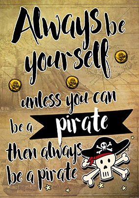 Be a Pirate Birthday Card