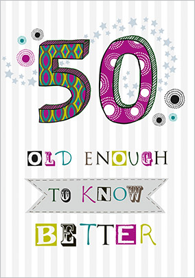 50 Old Enough to Know Better Birthday Card