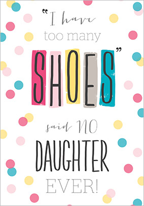 Too many Shoes Daughter Birthday Card