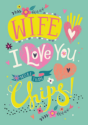 Love You More Than Chips Wife Birthday Card