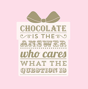 Chocolate is the Answer Birthday Card