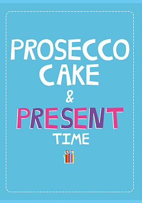 Prosecco, Cake & Present Time Birthday Card