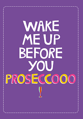 Wake me up before you Prosecco Birthday Card
