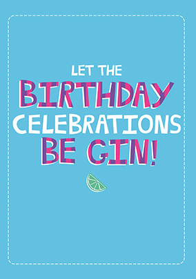 Let the Celebrations Be Gin! Birthday Card