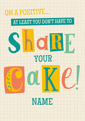 Dont have to share your cake personalised Birthday Card