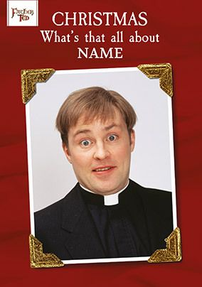 Father Ted - Christmas, What's That all About Personalised Card