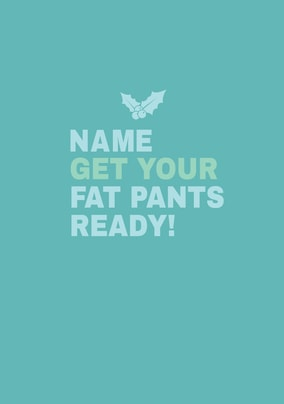 Get Your Fat Pants Ready Personalised Card