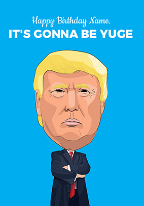 It's Gonna Be Yuge Personalised Card