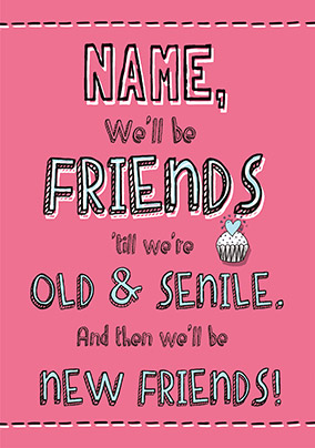 Friends Til Were Old Humorous Birthday Card