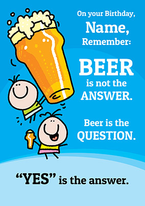 Beer Is Not The Answer Birthday Card