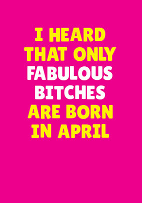 Fabulous Bitches Born in April Personalised Card