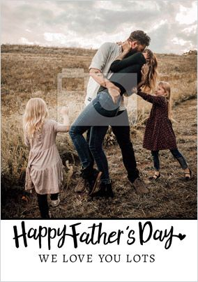 Happy Father's Day we Love you lots Photo Card