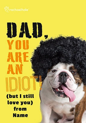 Dad you are an Idiot personalised Card