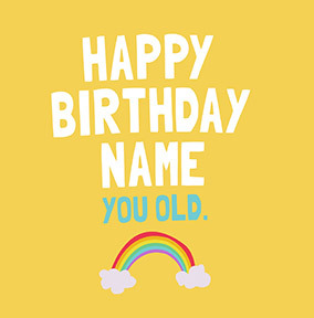 Happy Birthday You Old Personalised Card