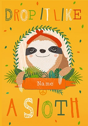 Drop It Like A Sloth Personalised Card