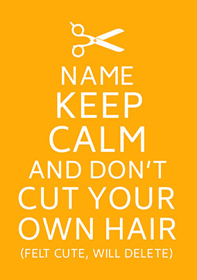 Keep Calm Don't Cut Your Own Hair Personalised Card