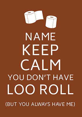 Keep Calm you Don't have Loo Roll Personalised Card