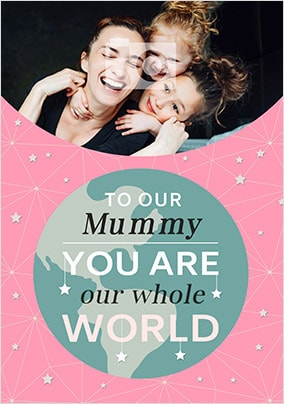 Mummy - Our Whole World Photo Card