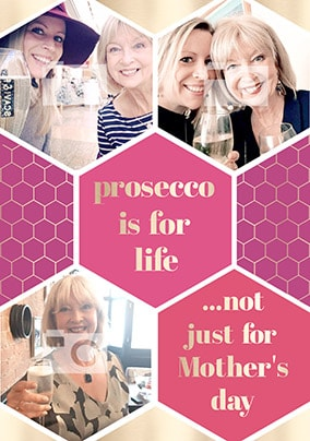 Prosecco Is For Life Multi Photo Mother's Day Card