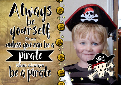 Always Be - Birthday Card Be a Pirate Photo Upload