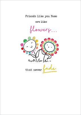 Friends are like Flowers personalised Card