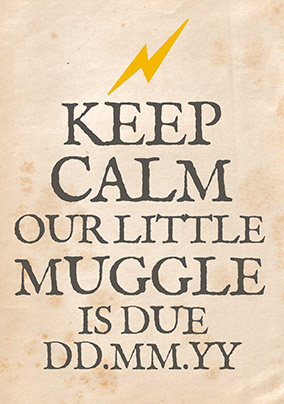 Keep Calm Our Little Muggle is Due Card