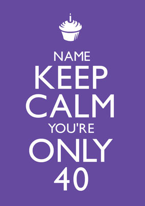 Keep Calm - You're Only 40