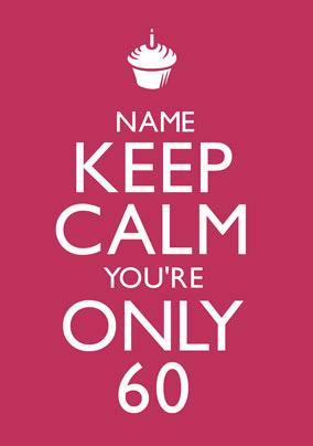 Keep Calm - You're Only 60