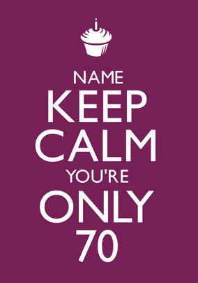 Keep Calm - You're Only 70