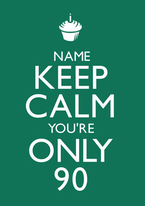 Keep Calm - You're Only 90