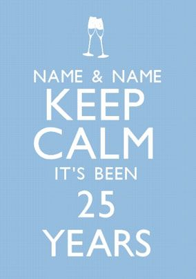 Keep Calm - Been 25 Years