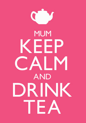 Keep Calm - Drink Tea Mum