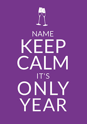 Keep Calm - It's only another Year