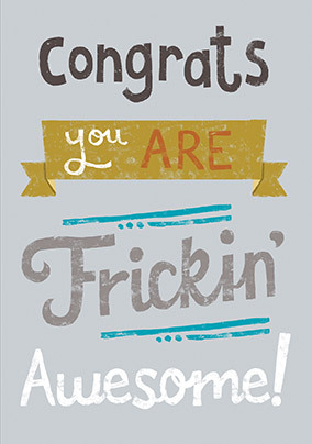 Congrats you are Frickin' Awesome Card