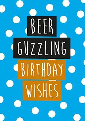 Beer Guzzling Birthday Wishes Card