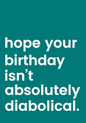 Hope it isn't Absolutely Diabolical Birthday Card
