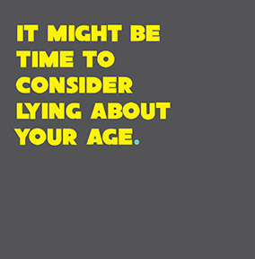 Consider Lying About Your Age Card