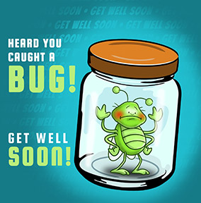 Caught a Bug Get Well Soon Card