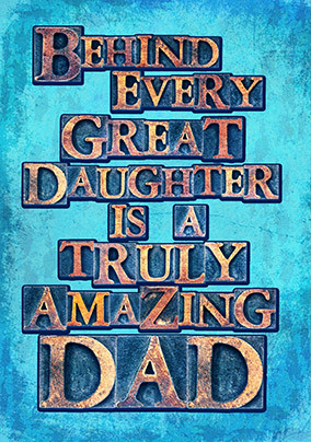 Behind every Great Daughter is an Amazing Dad Card
