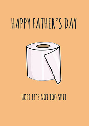 Happy Father's Day Hope it's Not too Sh** Card
