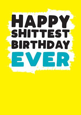 Happy S**ttest Birthday Ever Card
