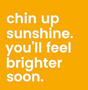 Chin Up Sunshine Card