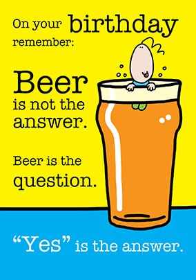 Beer is the Question Birthday Card