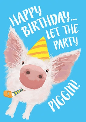 Let The Party Piggin Birthday Card