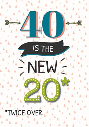 40 Is The New 20 (Twice Over) Birthday Card