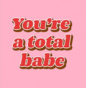 You're a Total Babe Card