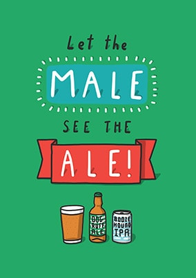 Let The Male See The Ale Card
