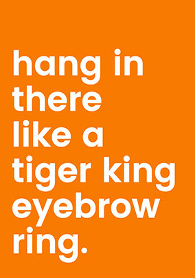Hang in there like a Tiger King Eyebrow Ring Card