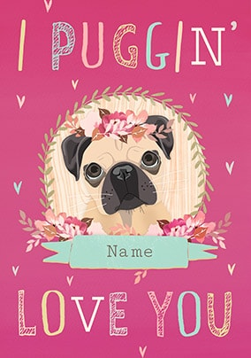 I Puggin Love You Personalised Valentines Card